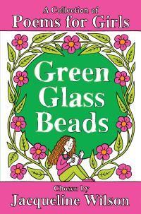 Green glass beads, chosen by Jacqueline Wilson, a collection of poems for girls