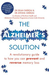 The Alzheimer's solution, a revolutionary guide to how you can prevent and reverse memory loss, Dr Dean Sherzai and Dr Ayesha Sherzai