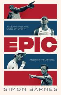 Epic, a 30-year search for the soul of sport, Simon Barnes