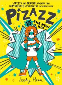 Pizazz vs the new kid, Illustrated by Sophy Henn