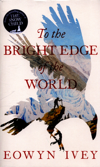 To the bright edge of the world, Eowyn Ivey