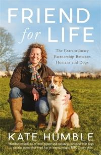 Friend for life, the extraordinary partnership between humans and dogs, Kate Humble