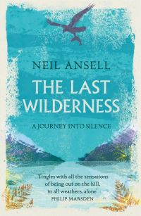 The last wilderness, a journey into silence, Neil Ansell