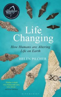 Life changing, how humans are altering life on Earth, Helen Pilcher, illustrated by Amy Agoston
