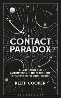 The contact paradox, challenging our assumptions in the search for extraterrestrial intelligence, Keith Cooper