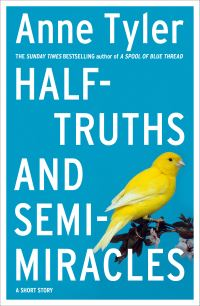 Half-truths and semi-miracles, [electronic resource], a short story, Anne Tyler