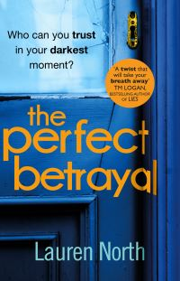 The perfect betrayal, the addictive thriller that will leave you reeling, [electronic resource], Lauren North