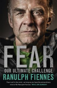Fear, our ultimate challenge, Ranulph Fiennes