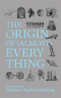 The origin of (almost) everything, introduction by Professor Stephen Hawking, words by Graham Lawton