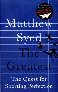 The greatest, the quest for sporting perfection, Matthew Syed