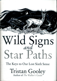 Wild signs and star paths, the keys to our lost sixth sense, Tristan Gooley, illustrations by Neil Gower