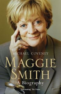 Maggie Smith, a biography, Michael Coveney