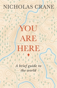 You are here, a brief guide to the world, Nicholas Crane