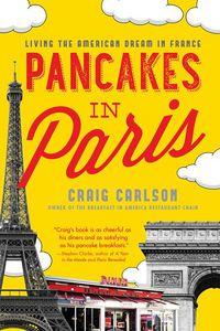 Pancakes in Paris, living the American dream in France, [electronic resource], Craig Carlson