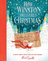 How Winston delivered Christmas, an advent story in twenty-four-and-a-half chapters, Illustrated by Alex T Smith