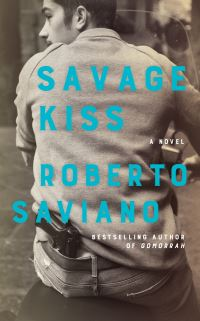 Savage kiss, Roberto Saviano, translated from the Italian by Antony Shugaar