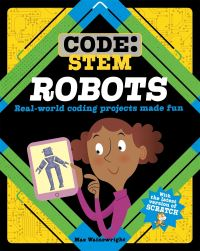 Robots, real-world coding projects made fun, Illustrated by John Haslam