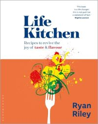 Life Kitchen, recipes to revive the joy of taste & flavour, Ryan Riley, photography by Clare Winfield, illustrations by Lara Harwood