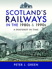 Scotland's railways in the 1980s and 1990s, Peter J. Green
