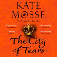 The city of tears, [electronic resource], Kate Mosse, read by Hattie Morahan