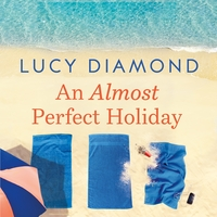 An almost perfect holiday, electronic resource, Lucy Diamond, read by Clare Corbett