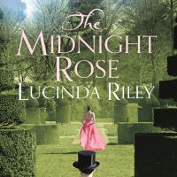 The midnight rose, [electronice resource], Lucinda Riley, read by Aysha Kala
