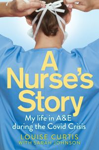 A nurse's story, my life in A&E in the Covid crisis, Louise Curtis