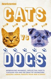 Cats vs dogs, misbehaving mammals, intellectual insects, flatulent fish and the great pet showndown - amazing animal instincts from New Scientist