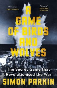 A game of birds and wolves, the secret game that revolutionised the war, Simon Parkin