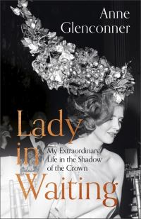 Lady in waiting, my extraordinary life in the shadow of the crown, Anne Glenconner