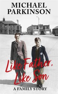 Like father, like son, a family story, Michael Parkinson with Mike Parkinson