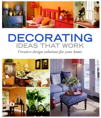 Decorating ideas that work, creative design solutions for your home, Heather J. Paper