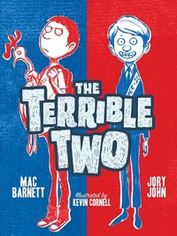 The terrible two, [electronic resource], by Mac Barnett & Jory John, illustrated by Kevin Cornell