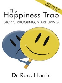 The happiness trap, [electronic resource], stop struggling, start living, Russ Harris, foreword by Steven Hayes