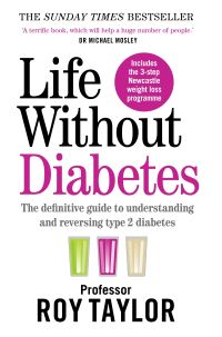 Life without diabetes, the definitive guide to understanding and reversing your Type 2 diabetes, Roy Taylor