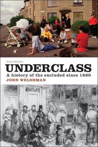 Underclass, a history of the excluded since 1880, John Welshman
