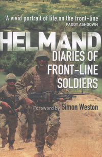 Helmand, the diaries of front-line soldiers, foreword by Simon Weston