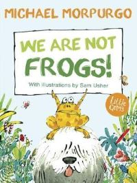 We are not frogs!, Illustrated by Sam Usher