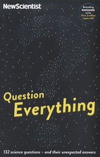 Question everything, 132 science questions - and their unexpected answers, more questions and answers from the popular 'Last Word' column, edited by Mick O'Hare