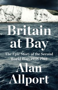 Britain at bay, 1938-1941, the epic story of the Second World War, Alan Allport