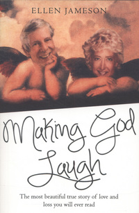 Making God laugh, the most beautiful true story of love and loss you will ever read, an autobiography by Ellen Jameson