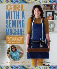 Girl with a sewing machine, the no-fuss guide to adapting and making your own clothes, Jenniffer Taylor