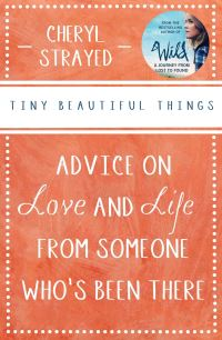 Tiny beautiful things, advice on love and life from someone who's been there, Cherly Strayed