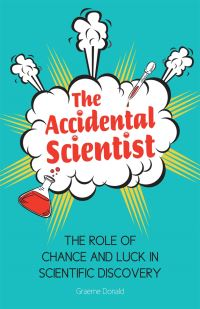 The accidental scientist, the role of chance and luck in scientific discovery, Graeme Donald
