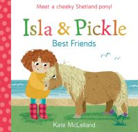 Isla & Pickle, best friends, Illustrated by Kate McLelland