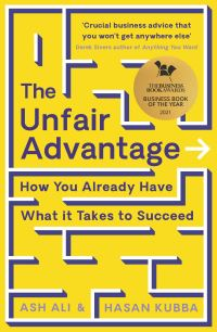 The unfair advantage, how you already have what it takes to succeed, [electronic resource], Hassan Kubba and Ash Ali