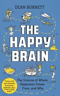 The happy brain, the science of where happiness comes from, and why, Dean Burnett