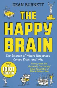 The happy brain : the science of where happiness comes from, and why / Dean Burnett