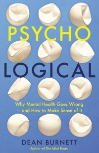 Psycho-logical, why mental health goes wrong, and how to make sense of it, [electronic resource], Dean Burnett