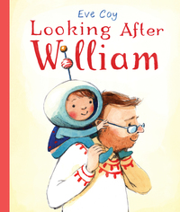 Looking after William, Illustrated by Eve Coy